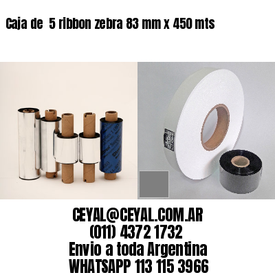 Caja de  5 ribbon zebra 83 mm x 450 mts