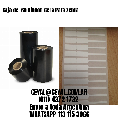 Caja de  60 Ribbon Cera Para Zebra