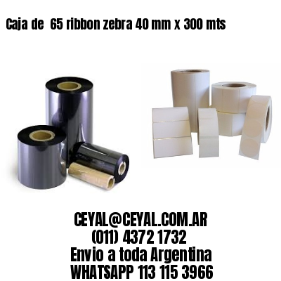 Caja de  65 ribbon zebra 40 mm x 300 mts