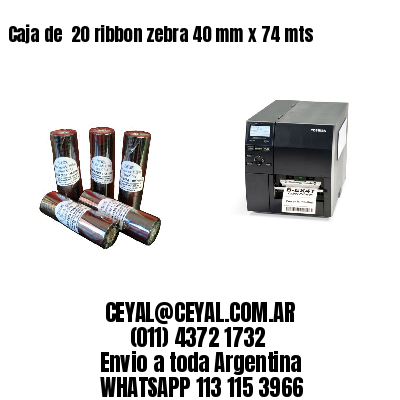 Caja de  20 ribbon zebra 40 mm x 74 mts