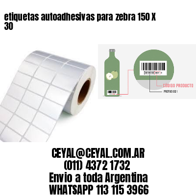 etiquetas autoadhesivas para zebra 150 X 30