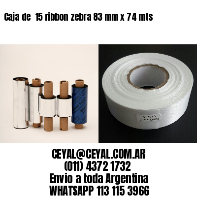 Caja de  15 ribbon zebra 83 mm x 74 mts