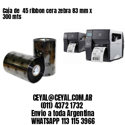 Caja de  45 ribbon cera zebra 83 mm x 300 mts