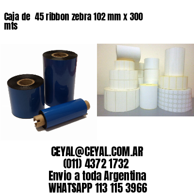 Caja de  45 ribbon zebra 102 mm x 300 mts