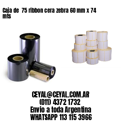 Caja de  75 ribbon cera zebra 60 mm x 74 mts