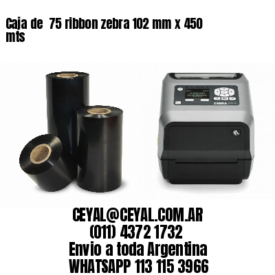 Caja de  75 ribbon zebra 102 mm x 450 mts