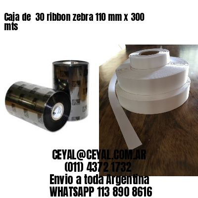 Caja de  30 ribbon zebra 110 mm x 300 mts