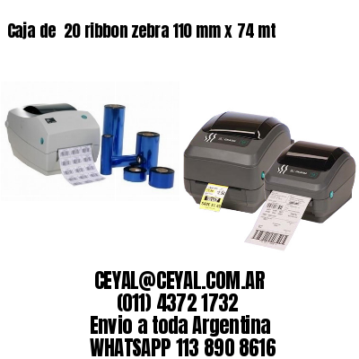 Caja de  20 ribbon zebra 110 mm x 74 mt