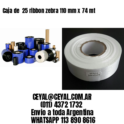Caja de  25 ribbon zebra 110 mm x 74 mt