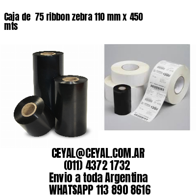 Caja de  75 ribbon zebra 110 mm x 450 mts