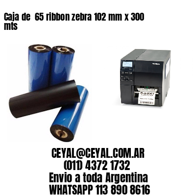 Caja de  65 ribbon zebra 102 mm x 300 mts