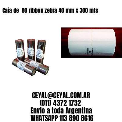 Caja de  80 ribbon zebra 40 mm x 300 mts