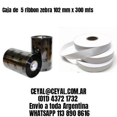 Caja de  5 ribbon zebra 102 mm x 300 mts