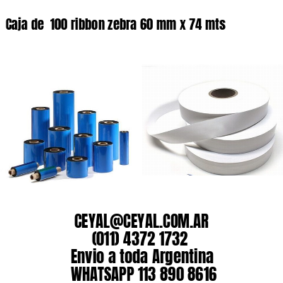 Caja de  100 ribbon zebra 60 mm x 74 mts