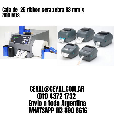 Caja de  25 ribbon cera zebra 83 mm x 300 mts