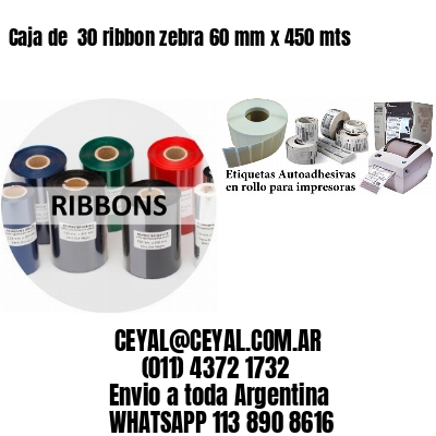 Caja de  30 ribbon zebra 60 mm x 450 mts