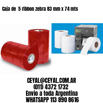 Caja de  5 ribbon zebra 83 mm x 74 mts