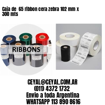 Caja de  65 ribbon cera zebra 102 mm x 300 mts