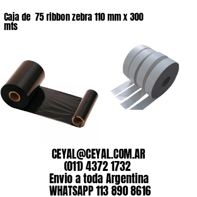 Caja de  75 ribbon zebra 110 mm x 300 mts