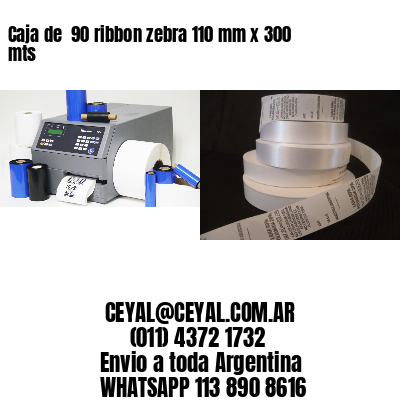 Caja de  90 ribbon zebra 110 mm x 300 mts